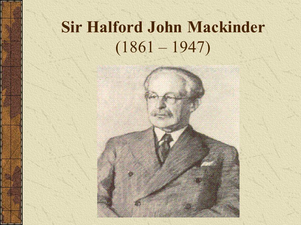 Sir Halford John Mackinder (1861 – 1947)