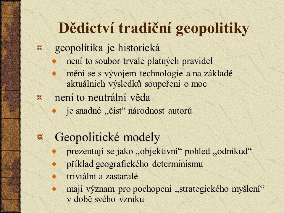 Dědictví tradiční geopolitiky geopolitika je historická není to soubor trvale platných pravidel mění se s vývojem technologie a na základě aktuálních