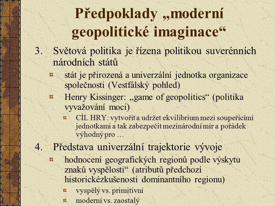 """Předpoklady """"moderní geopolitické imaginace"""" 3.Světová politika je řízena politikou suverénních národních států stát je přirozená a univerzální jednot"""