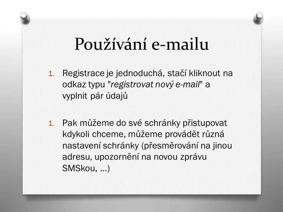 E-mailová adresa O každý uživatel musí mít pro příjem zpráv svoji e-mailovou adresu O adresa musí mít svoji určitou podobu: prezdivka@poskytoval.cz - přezdívku či jméno si volíme sami při registraci - @ = zavináč, odděluje jméno od internetového serveru - na místě poskytovatele bude název serveru, na kterém jsme si e-mail založili např.: pepanovak@seznam.cz