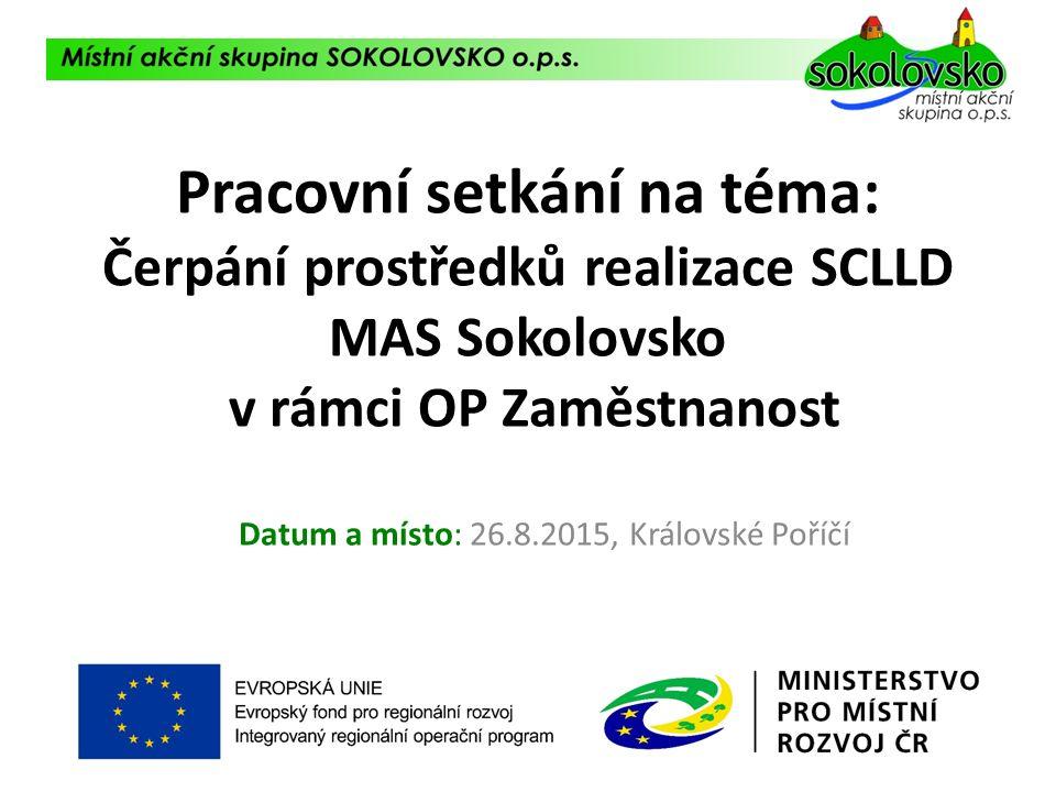 Pracovní setkání na téma: Čerpání prostředků realizace SCLLD MAS Sokolovsko v rámci OP Zaměstnanost Datum a místo: 26.8.2015, Královské Poříčí