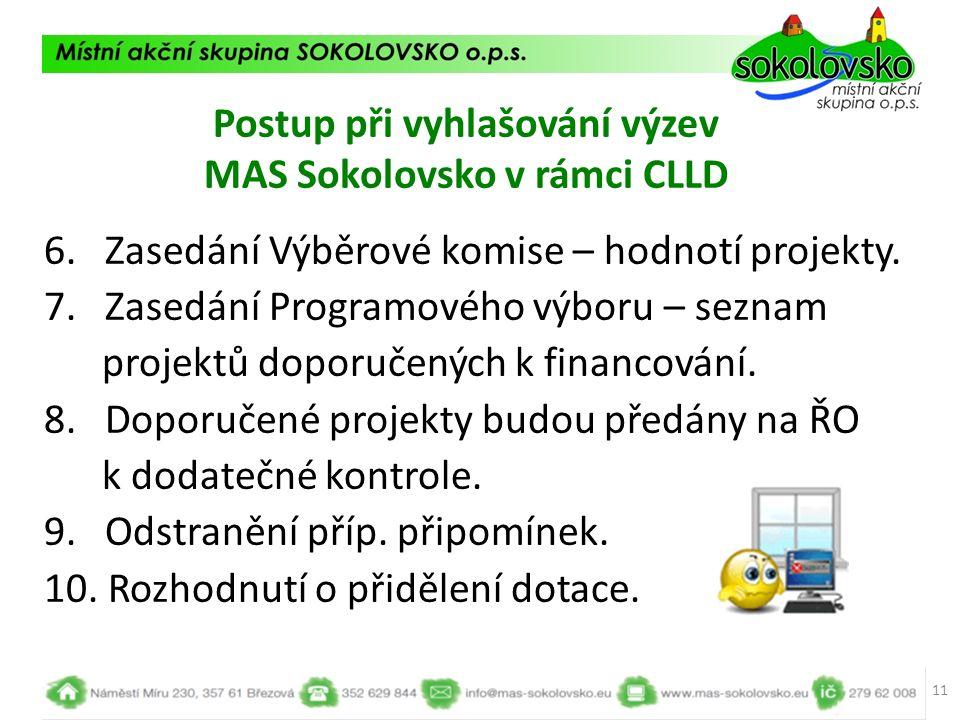 Postup při vyhlašování výzev MAS Sokolovsko v rámci CLLD 6. Zasedání Výběrové komise – hodnotí projekty. 7. Zasedání Programového výboru – seznam proj