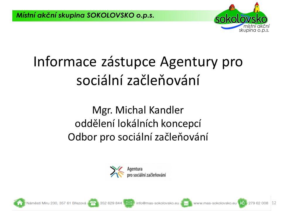 Informace zástupce Agentury pro sociální začleňování Mgr. Michal Kandler oddělení lokálních koncepcí Odbor pro sociální začleňování 12