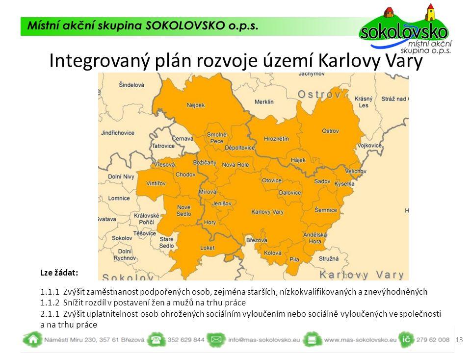 Integrovaný plán rozvoje území Karlovy Vary 13 Lze žádat: 1.1.1 Zvýšit zaměstnanost podpořených osob, zejména starších, nízkokvalifikovaných a znevýho