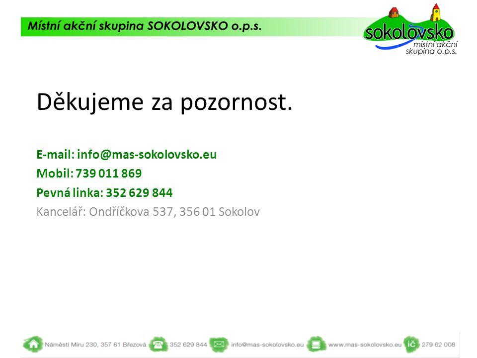 Děkujeme za pozornost. E-mail: info@mas-sokolovsko.eu Mobil: 739 011 869 Pevná linka: 352 629 844 Kancelář: Ondříčkova 537, 356 01 Sokolov