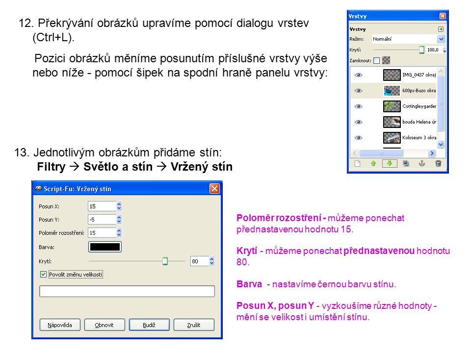 12. Překrývání obrázků upravíme pomocí dialogu vrstev (Ctrl+L). Pozici obrázků měníme posunutím příslušné vrstvy výše nebo níže - pomocí šipek na spod
