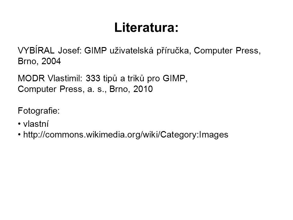Literatura: VYBÍRAL Josef: GIMP uživatelská příručka, Computer Press, Brno, 2004 MODR Vlastimil: 333 tipů a triků pro GIMP, Computer Press, a. s., Brn