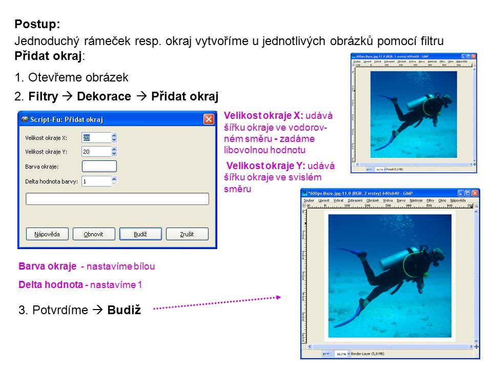 Postup: Jednoduchý rámeček resp. okraj vytvoříme u jednotlivých obrázků pomocí filtru Přidat okraj: 1. Otevřeme obrázek 2. Filtry  Dekorace  Přidat