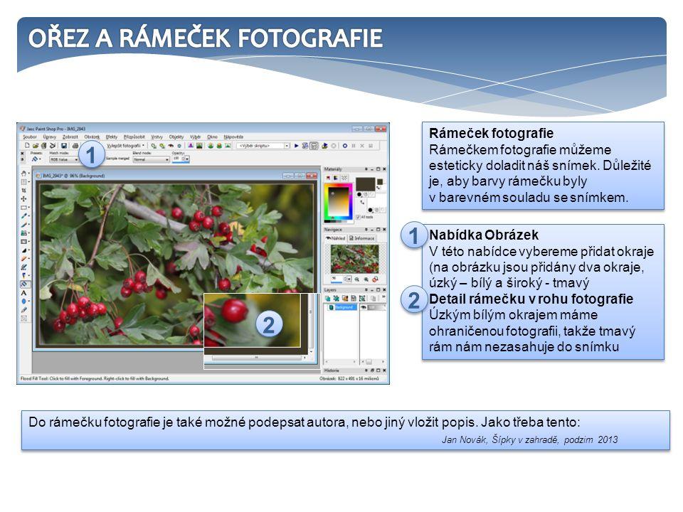 Nabídka Obrázek V této nabídce vybereme přidat okraje (na obrázku jsou přidány dva okraje, úzký – bílý a široký - tmavý Detail rámečku v rohu fotografie Úzkým bílým okrajem máme ohraničenou fotografii, takže tmavý rám nám nezasahuje do snímku Nabídka Obrázek V této nabídce vybereme přidat okraje (na obrázku jsou přidány dva okraje, úzký – bílý a široký - tmavý Detail rámečku v rohu fotografie Úzkým bílým okrajem máme ohraničenou fotografii, takže tmavý rám nám nezasahuje do snímku Rámeček fotografie Rámečkem fotografie můžeme esteticky doladit náš snímek.