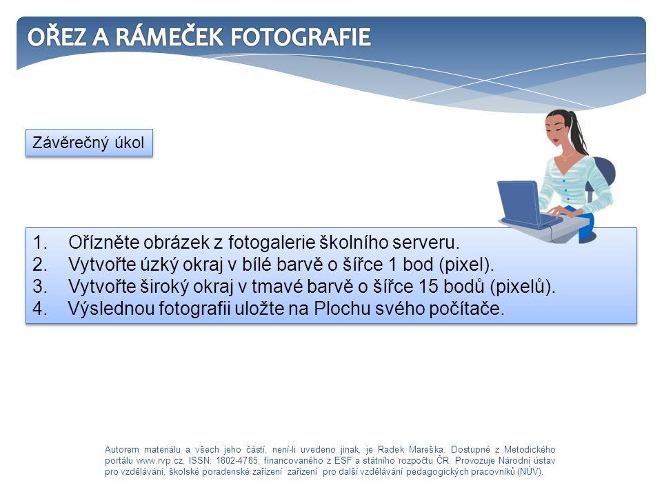 1. Ořízněte obrázek z fotogalerie školního serveru. 2. Vytvořte úzký okraj v bílé barvě o šířce 1 bod (pixel). 3. Vytvořte široký okraj v tmavé barvě