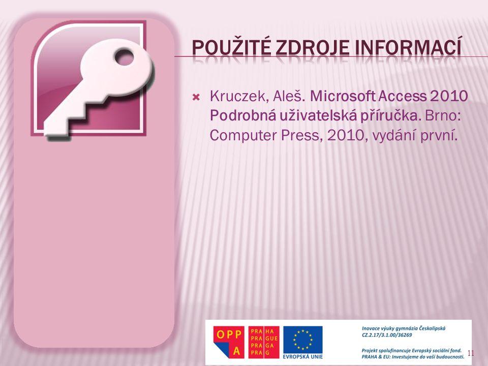  Kruczek, Aleš. Microsoft Access 2010 Podrobná uživatelská příručka. Brno: Computer Press, 2010, vydání první. 11