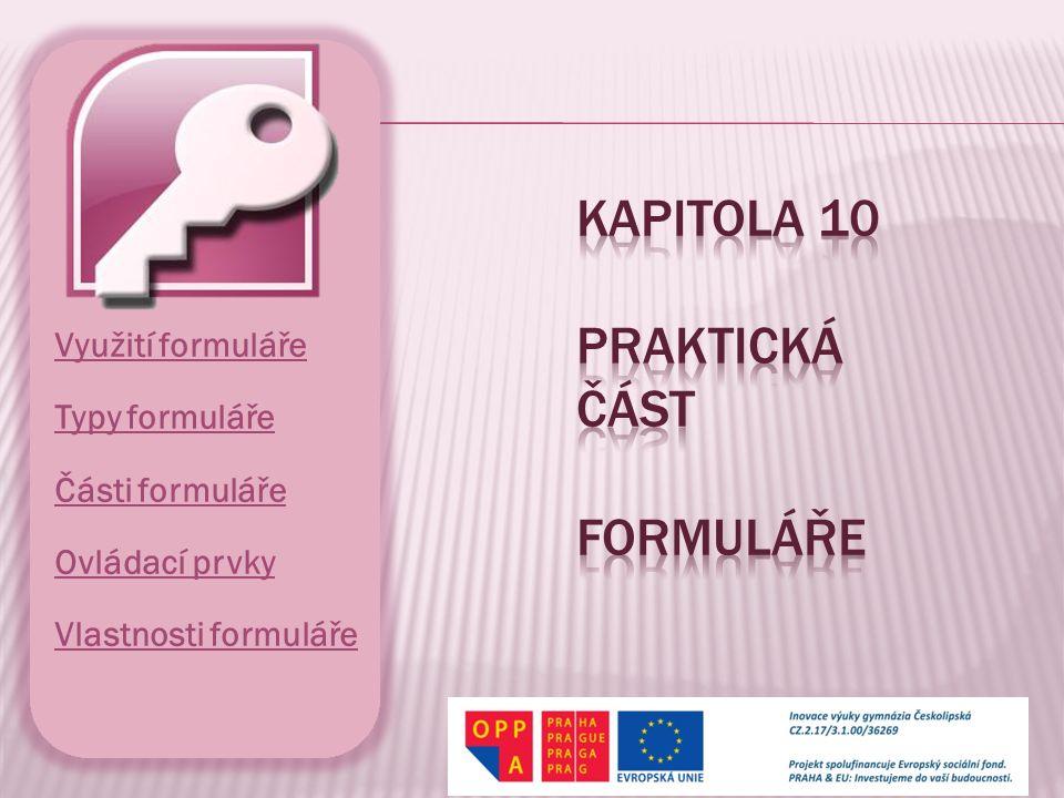 Využití formuláře Typy formuláře Části formuláře Ovládací prvky Vlastnosti formuláře