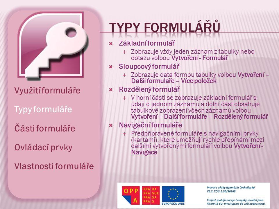  Základní formulář  Zobrazuje vždy jeden záznam z tabulky nebo dotazu volbou Vytvoření - Formulář  Sloupcový formulář  Zobrazuje data formou tabul