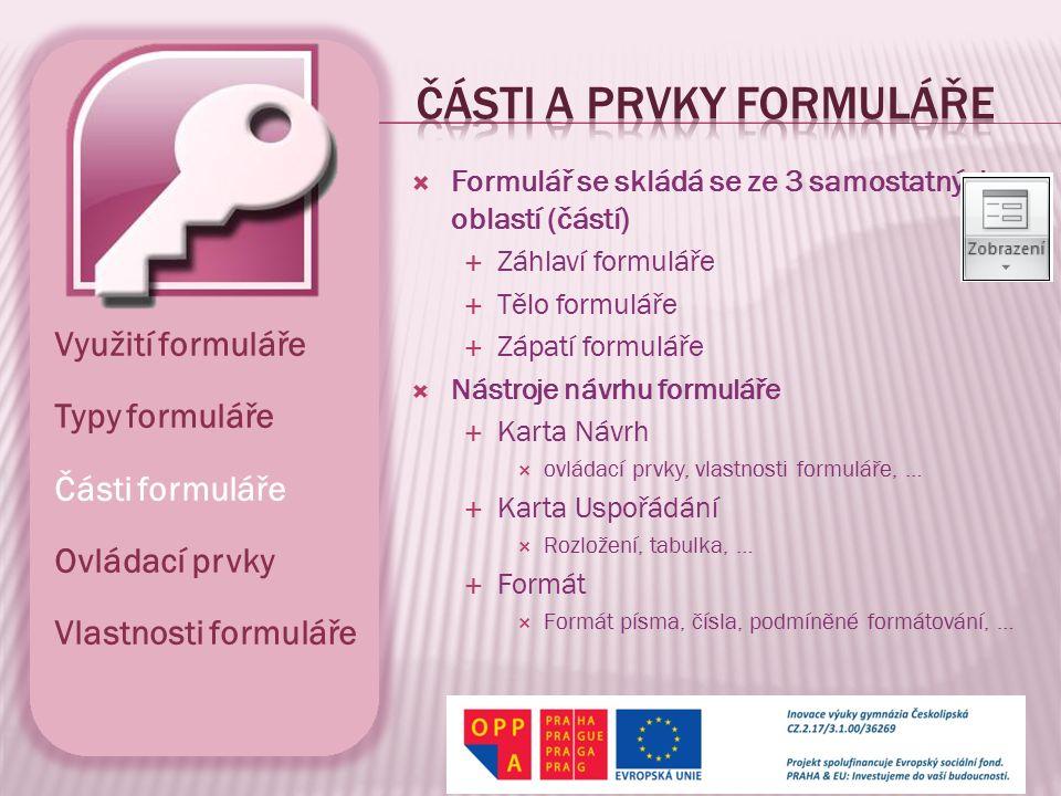  Formulář se skládá se ze 3 samostatných oblastí (částí)  Záhlaví formuláře  Tělo formuláře  Zápatí formuláře  Nástroje návrhu formuláře  Karta