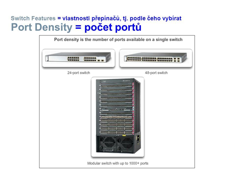 Switch Features = vlastnosti přepínačů, tj. podle čeho vybírat Port Density = počet portů