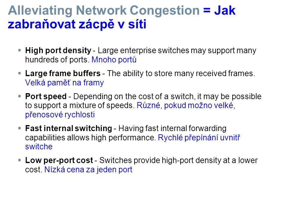Alleviating Network Congestion = Jak zabraňovat zácpě v síti  High port density - Large enterprise switches may support many hundreds of ports. Mnoho