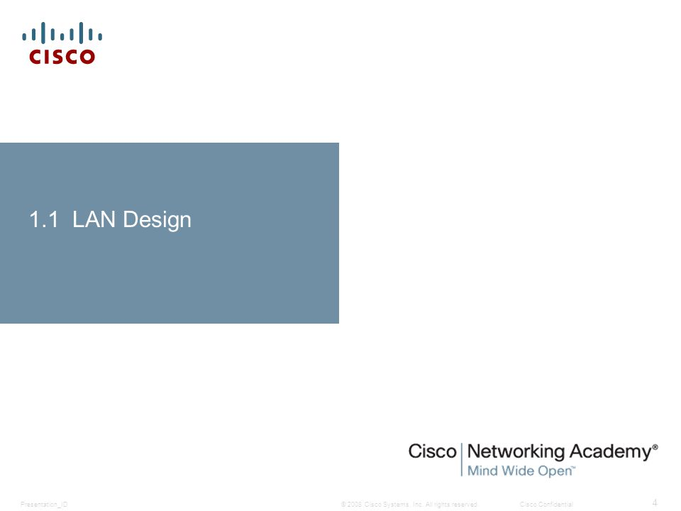 © 2008 Cisco Systems, Inc. All rights reserved.Cisco ConfidentialPresentation_ID 4 1.1 LAN Design
