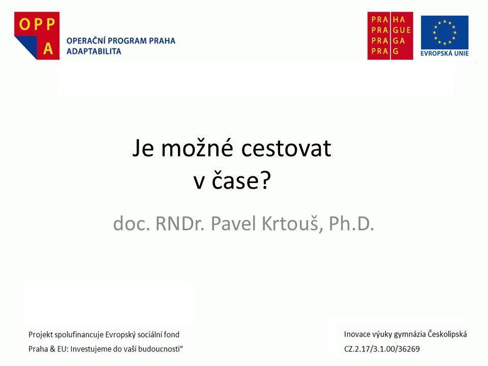 Je možné cestovat v čase? doc. RNDr. Pavel Krtouš, Ph.D.