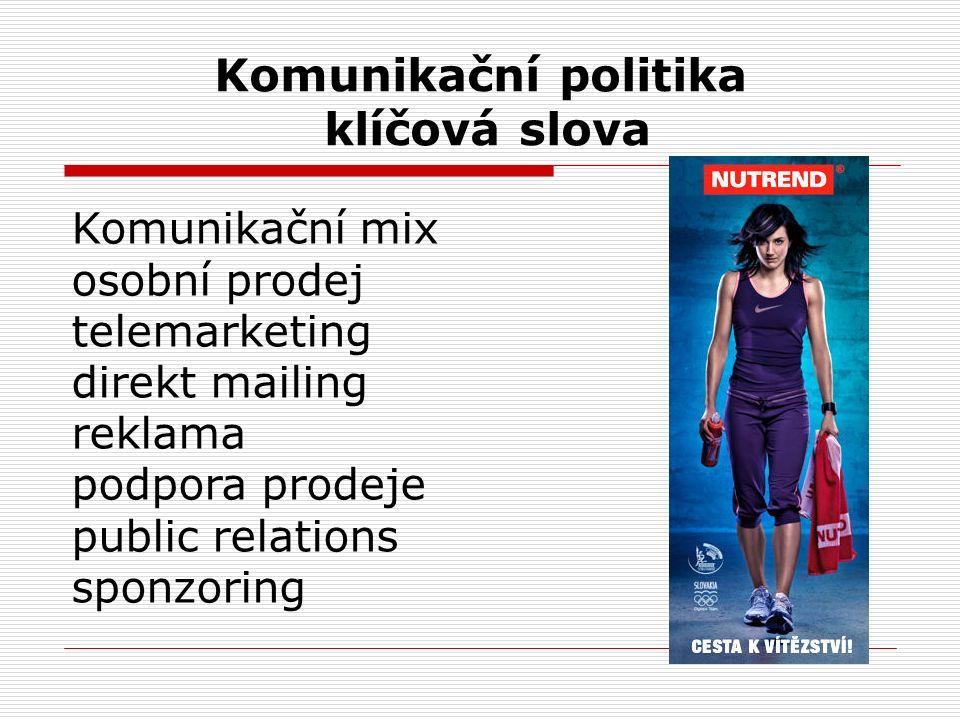 Komunikační politika klíčová slova Komunikační mix osobní prodej telemarketing direkt mailing reklama podpora prodeje public relations sponzoring