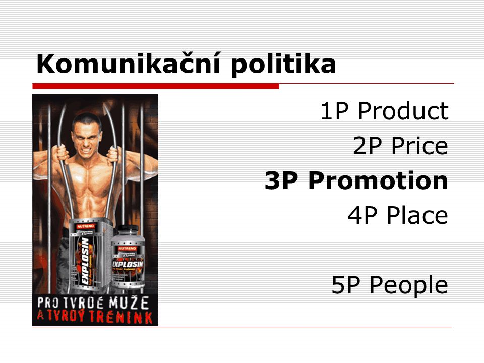 Komunikační politika 1P Product 2P Price 3P Promotion 4P Place 5P People