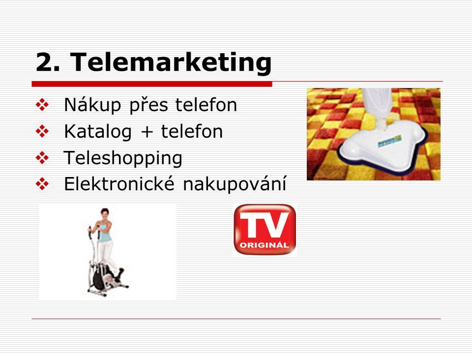 2. Telemarketing  Nákup přes telefon  Katalog + telefon  Teleshopping  Elektronické nakupování