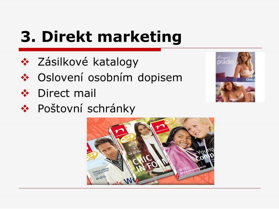 3. Direkt marketing  Zásilkové katalogy  Oslovení osobním dopisem  Direct mail  Poštovní schránky
