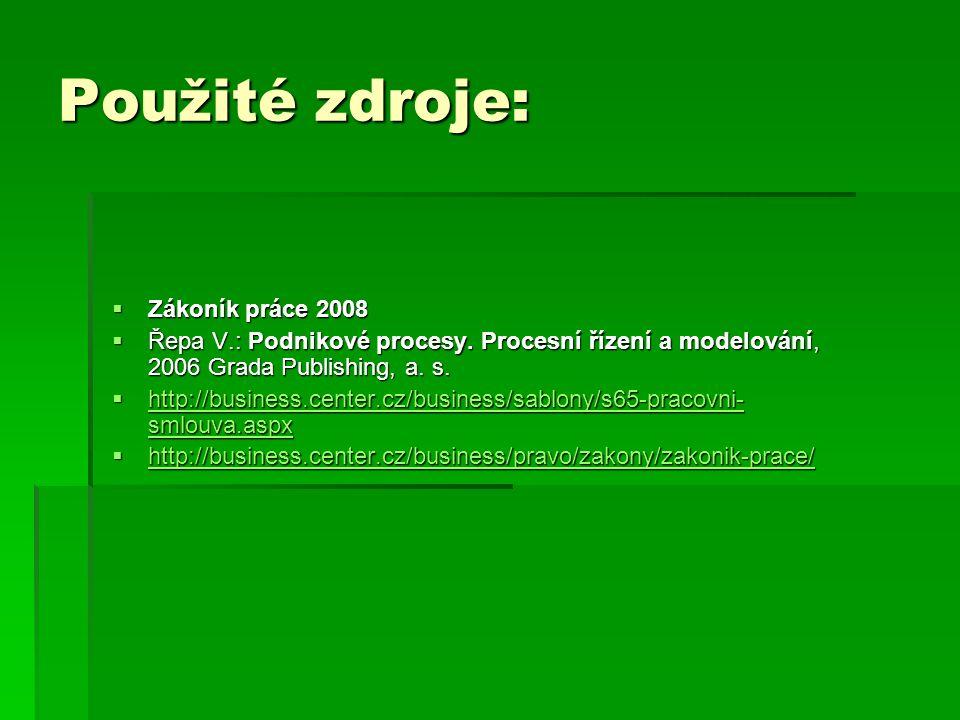 Použité zdroje:  Zákoník práce 2008  Řepa V.: Podnikové procesy.