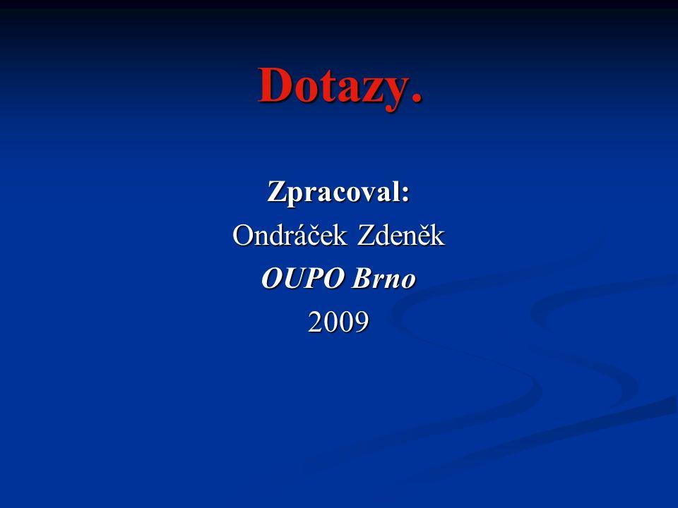 Dotazy. Zpracoval: Ondráček Zdeněk OUPO Brno 2009