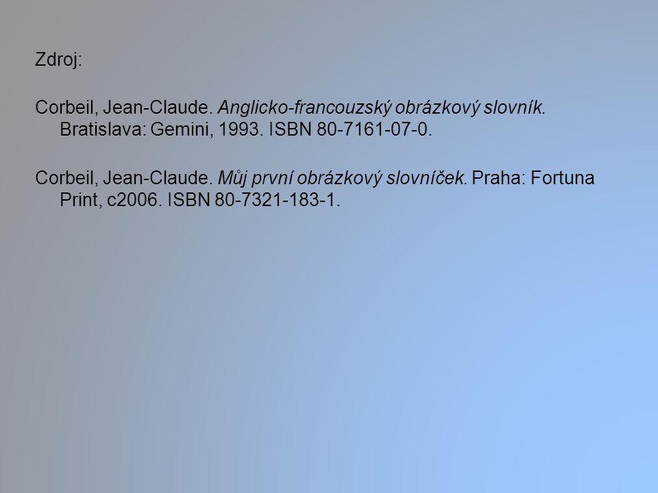 Zdroj: Corbeil, Jean-Claude. Anglicko-francouzský obrázkový slovník. Bratislava: Gemini, 1993. ISBN 80-7161-07-0. Corbeil, Jean-Claude. Můj první obrá