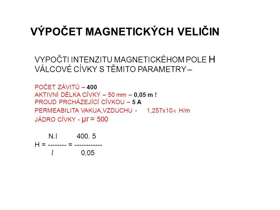 VÝPOČET MAGNETICKÝCH VELIČIN VYPOČTI INTENZITU MAGNETICKÉHOM POLE H VÁLCOVÉ CÍVKY S TĚMITO PARAMETRY – POČET ZÁVITŮ – 400 AKTIVNÍ DÉLKA CÍVKY – 50 mm