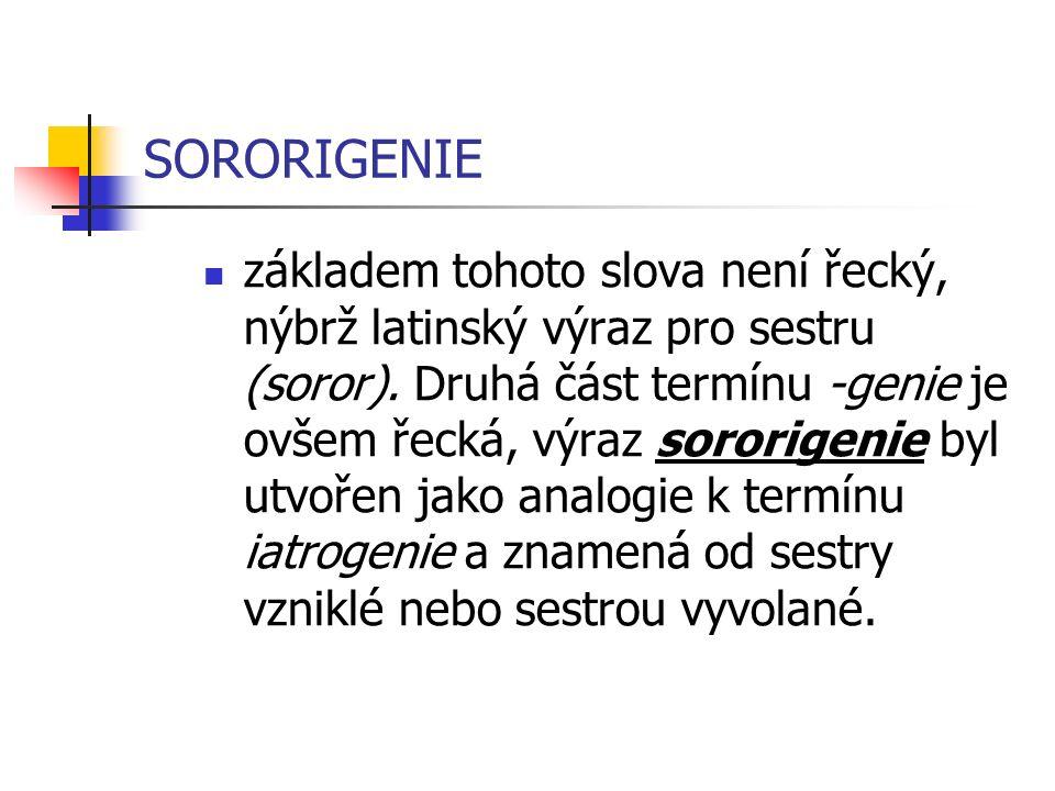SORORIGENIE základem tohoto slova není řecký, nýbrž latinský výraz pro sestru (soror).