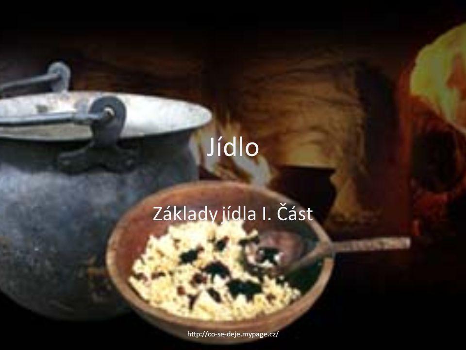 Jídlo Základy jídla I. Část http://co-se-deje.mypage.cz/