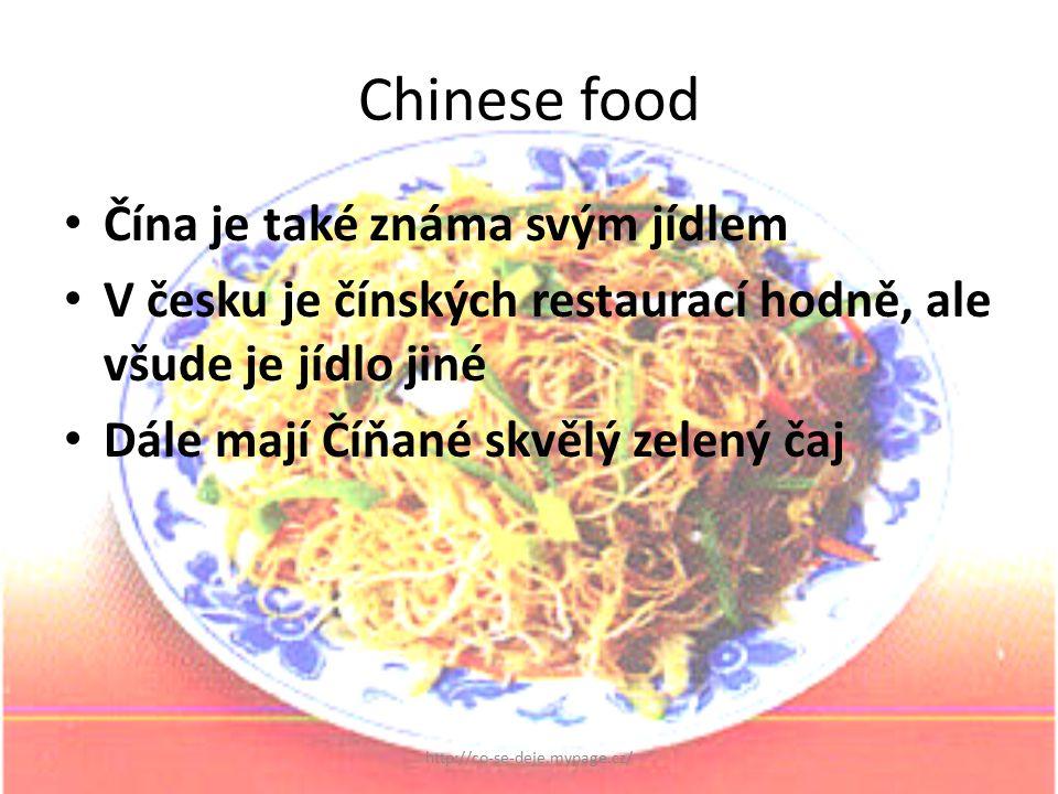 Chinese food Čína je také známa svým jídlem V česku je čínských restaurací hodně, ale všude je jídlo jiné Dále mají Číňané skvělý zelený čaj http://co-se-deje.mypage.cz/