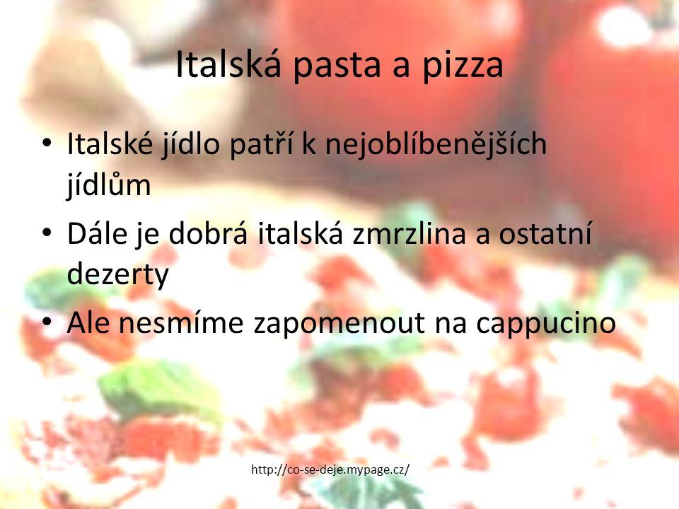 Italská pasta a pizza Italské jídlo patří k nejoblíbenějších jídlům Dále je dobrá italská zmrzlina a ostatní dezerty Ale nesmíme zapomenout na cappucino http://co-se-deje.mypage.cz/