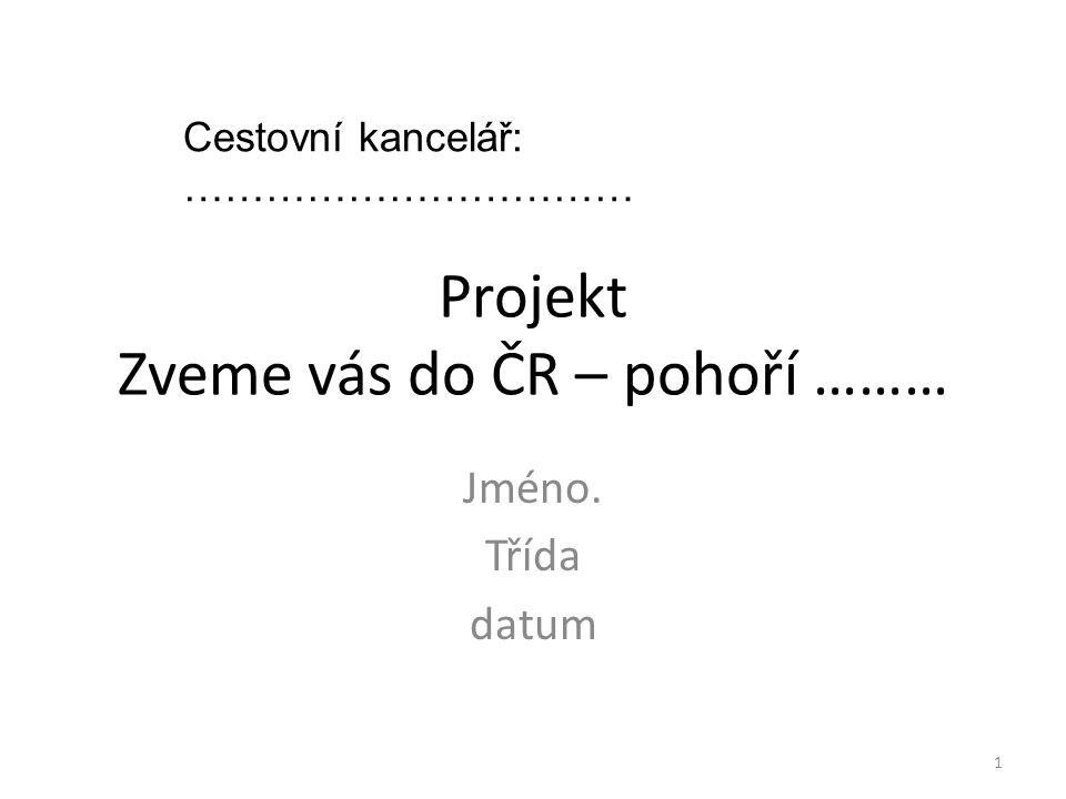 Projekt Zveme vás do ČR – pohoří ……… Jméno. Třída datum Cestovní kancelář: …………………………… 1