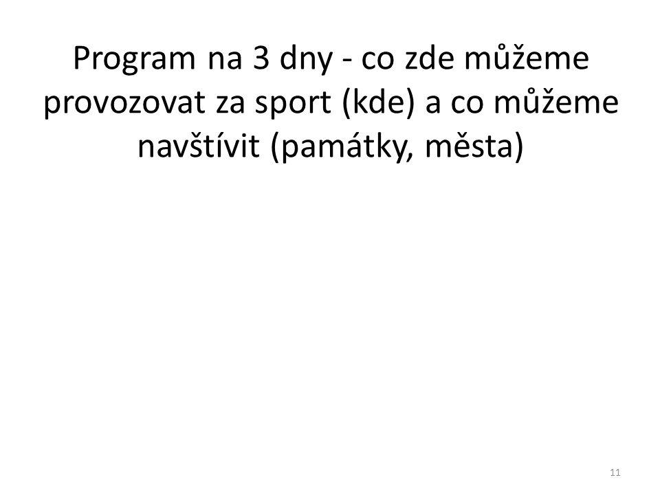 Program na 3 dny - co zde můžeme provozovat za sport (kde) a co můžeme navštívit (památky, města) 11