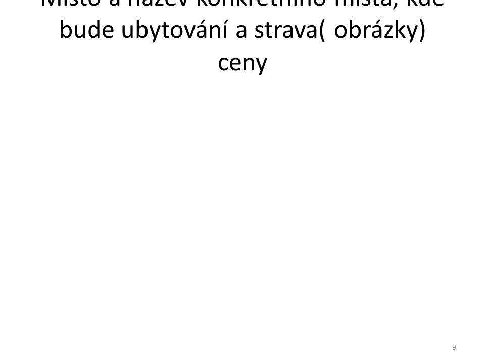 Místo a název konkrétního místa, kde bude ubytování a strava( obrázky) ceny 9