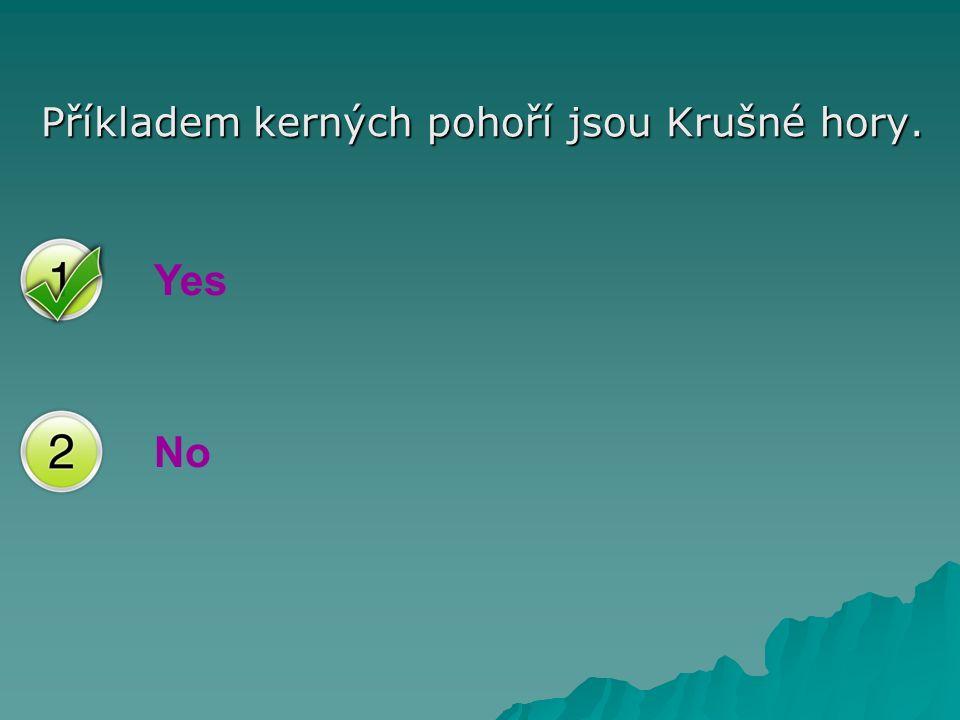 Yes No Příkladem kerných pohoří jsou Krušné hory.