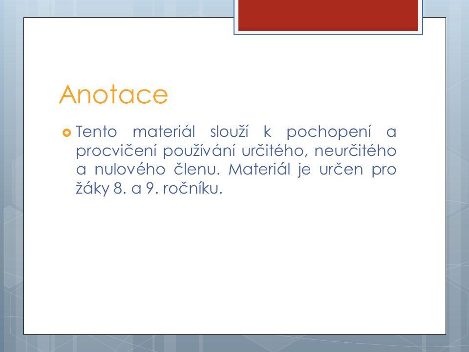 Anotace  Tento materiál slouží k pochopení a procvičení používání určitého, neurčitého a nulového členu.