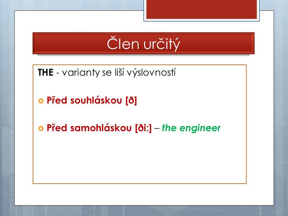 Člen určitý THE - varianty se liší výslovností  Před souhláskou [ð]  Před samohláskou [ði:] – the engineer