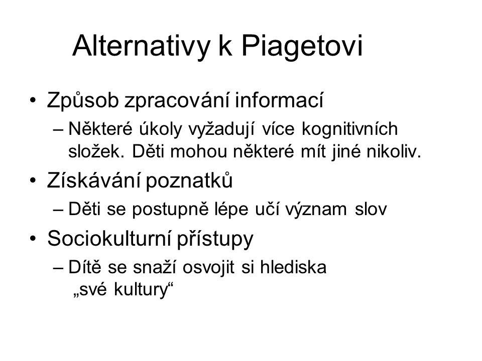 Alternativy k Piagetovi Způsob zpracování informací –Některé úkoly vyžadují více kognitivních složek.