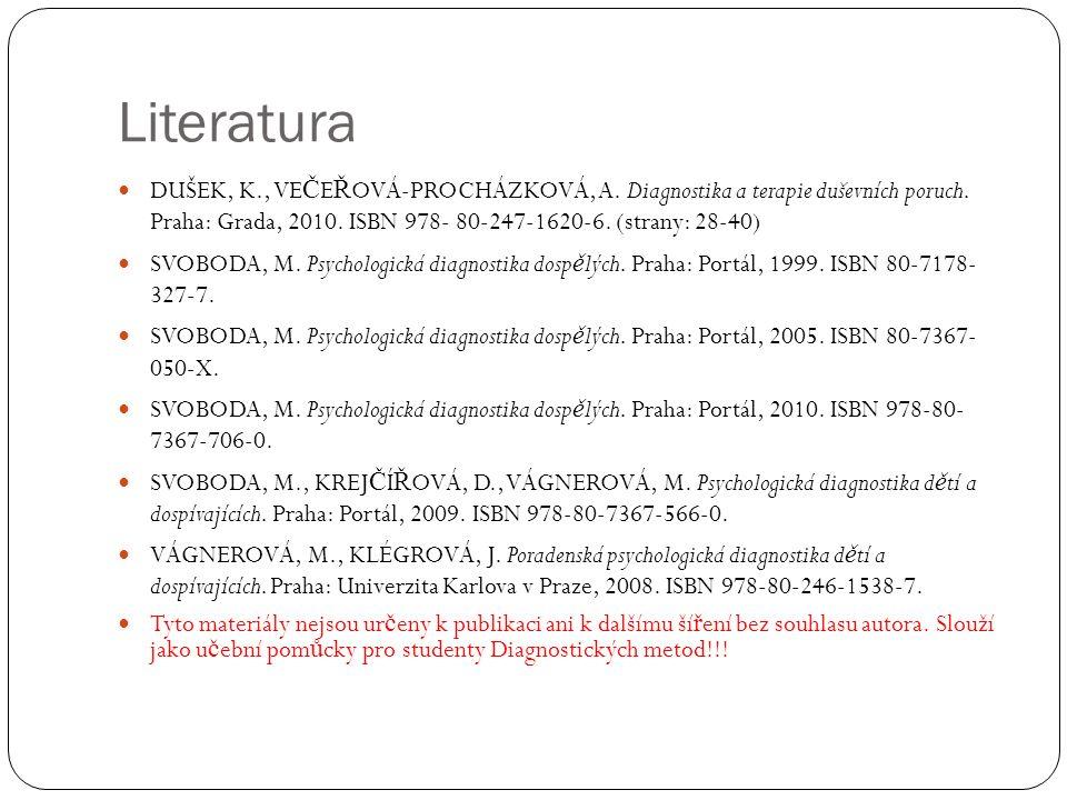 Literatura DUŠEK, K., VE Č E Ř OVÁ-PROCHÁZKOVÁ, A. Diagnostika a terapie duševních poruch. Praha: Grada, 2010. ISBN 978- 80-247-1620-6. (strany: 28-40