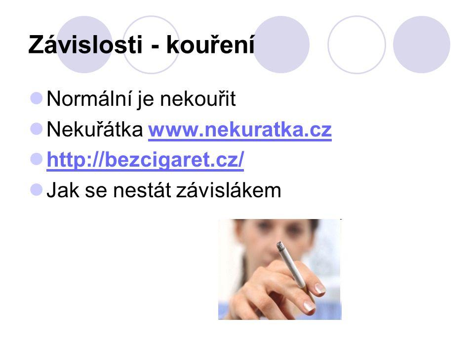 Závislosti - kouření Normální je nekouřit Nekuřátka www.nekuratka.czwww.nekuratka.cz http://bezcigaret.cz/ Jak se nestát závislákem