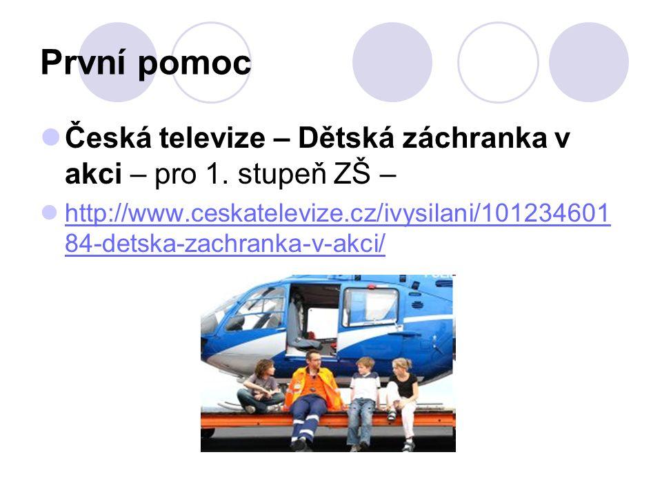 První pomoc Česká televize – Dětská záchranka v akci – pro 1. stupeň ZŠ – http://www.ceskatelevize.cz/ivysilani/101234601 84-detska-zachranka-v-akci/
