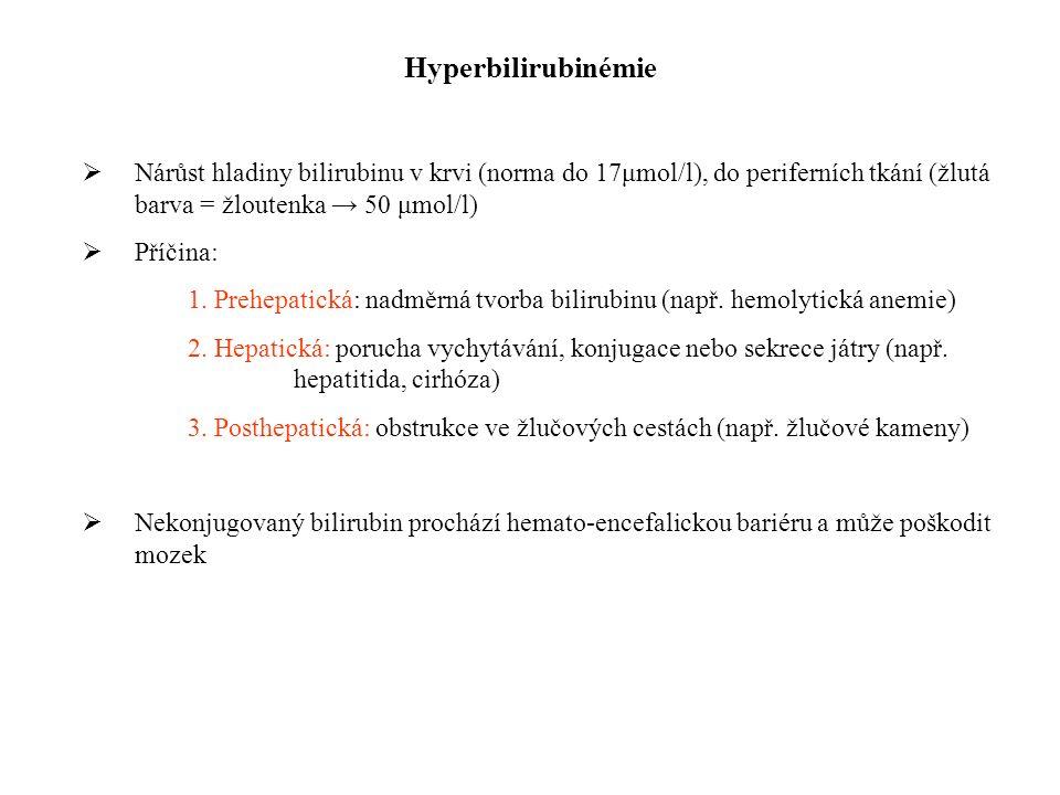 Hyperbilirubinémie  Nárůst hladiny bilirubinu v krvi (norma do 17μmol/l), do periferních tkání (žlutá barva = žloutenka → 50 μmol/l)  Příčina: 1.