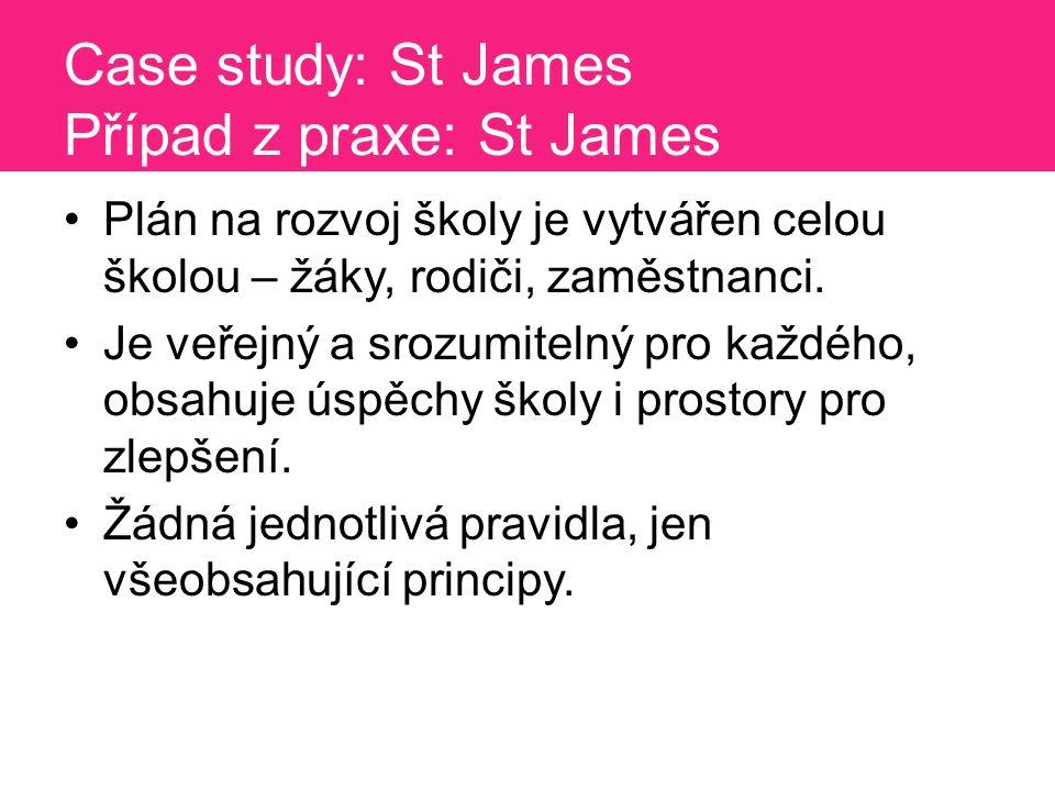 Case study: St James Případ z praxe: St James Plán na rozvoj školy je vytvářen celou školou – žáky, rodiči, zaměstnanci.