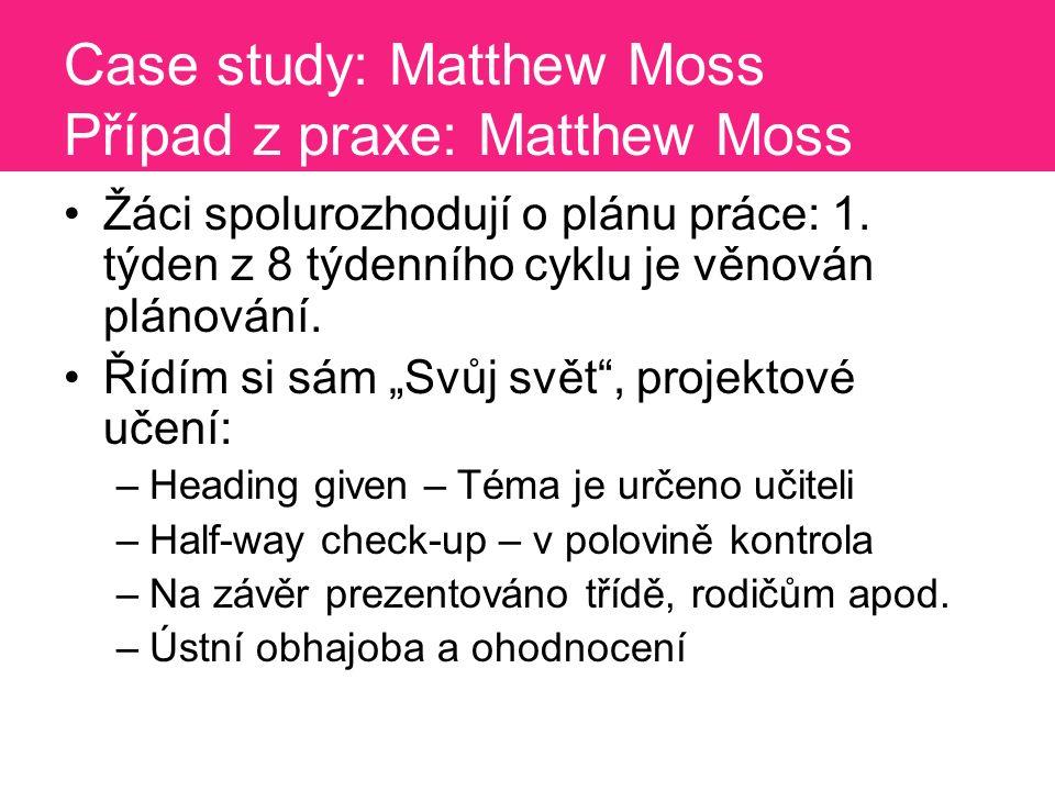 Case study: Matthew Moss Případ z praxe: Matthew Moss Žáci spolurozhodují o plánu práce: 1.