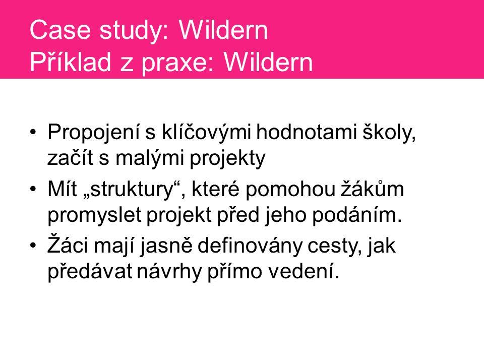"""Case study: Wildern Příklad z praxe: Wildern Propojení s klíčovými hodnotami školy, začít s malými projekty Mít """"struktury , které pomohou žákům promyslet projekt před jeho podáním."""