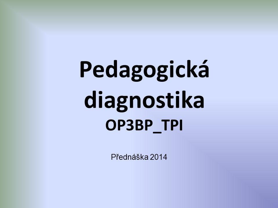 Pedagogická diagnostika OP3BP_TPI Přednáška 2014