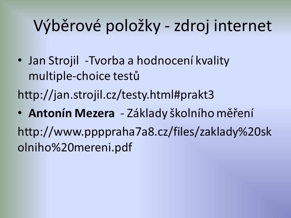 Výběrové položky - zdroj internet Jan Strojil -Tvorba a hodnocení kvality multiple-choice testů http://jan.strojil.cz/testy.html#prakt3 Antonín Mezera